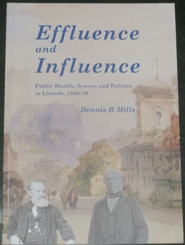 Effluence and Influence - Public Health, Sewers and Politics in Lincoln 1848-50, by Dennis R. Mills